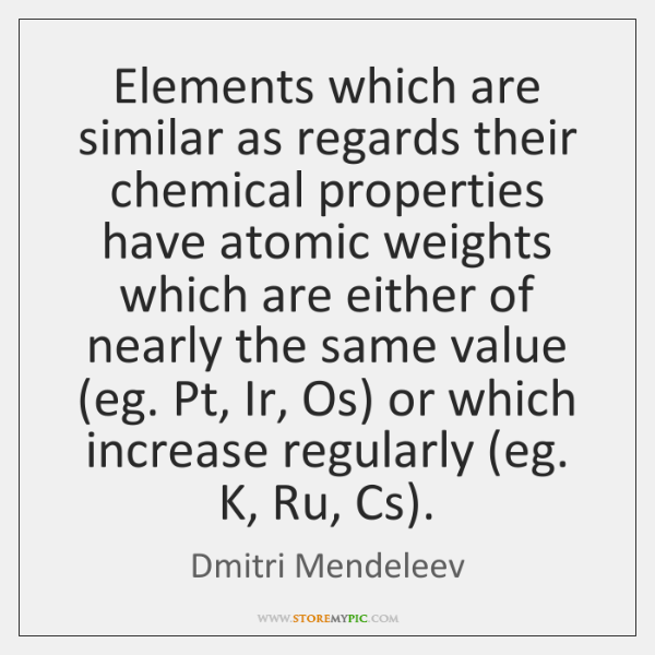 Elements which are similar as regards their chemical properties have atomic weights ...