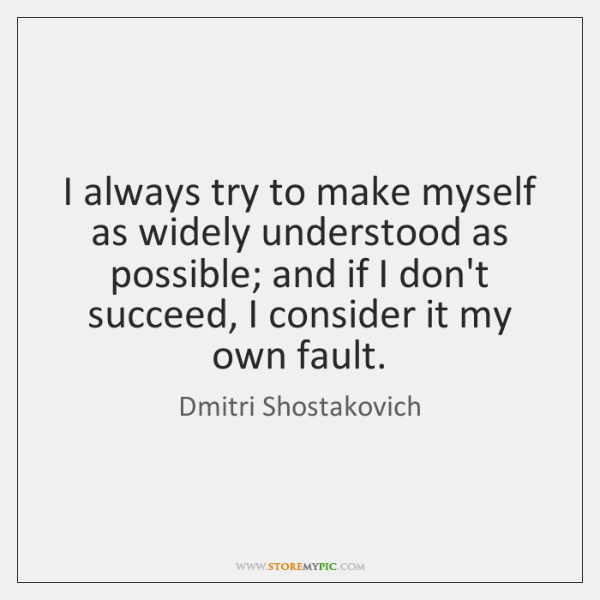 I always try to make myself as widely understood as possible; and ...