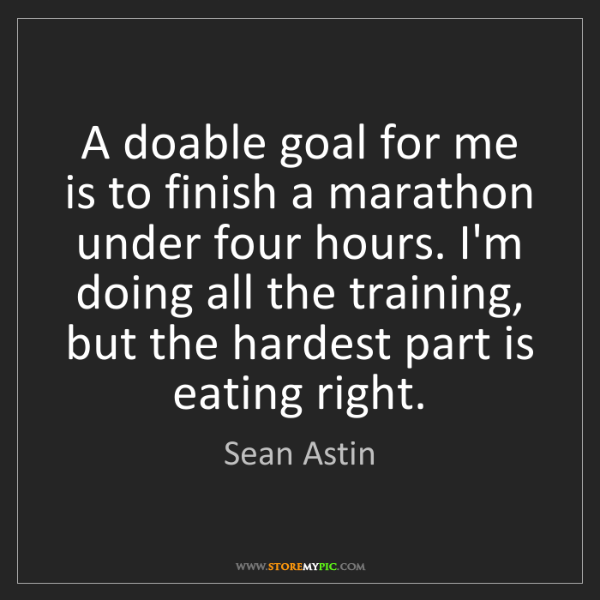 Sean Astin: A doable goal for me is to finish a marathon under four...