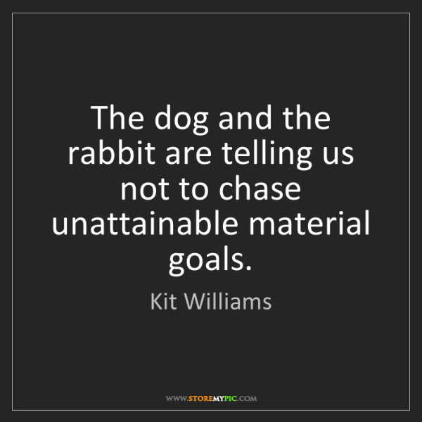 Kit Williams: The dog and the rabbit are telling us not to chase unattainable...