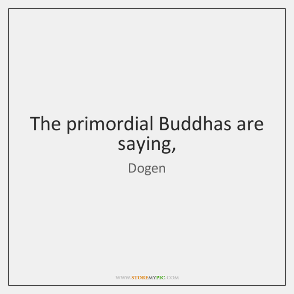 The primordial Buddhas are saying,