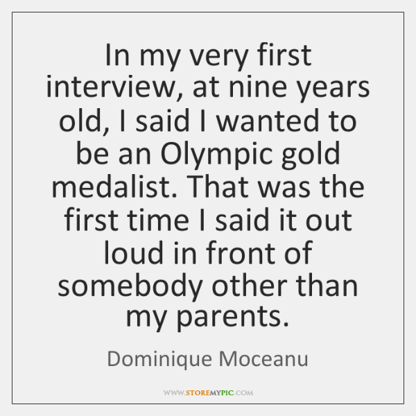 In my very first interview, at nine years old, I said I ...