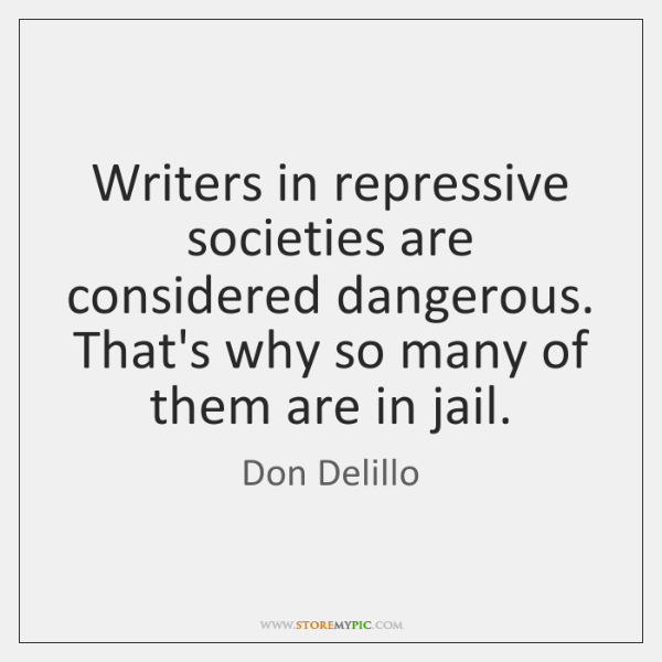 Writers in repressive societies are considered dangerous. That's why so many of ...