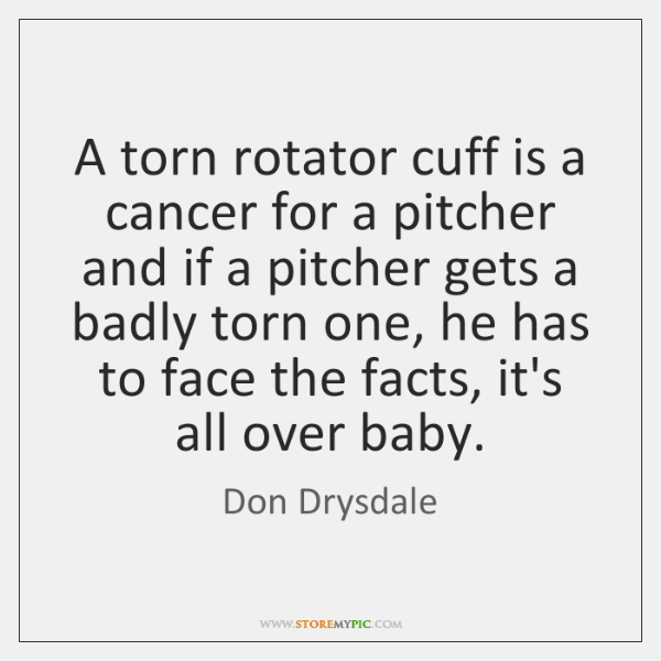 A torn rotator cuff is a cancer for a pitcher and if ...
