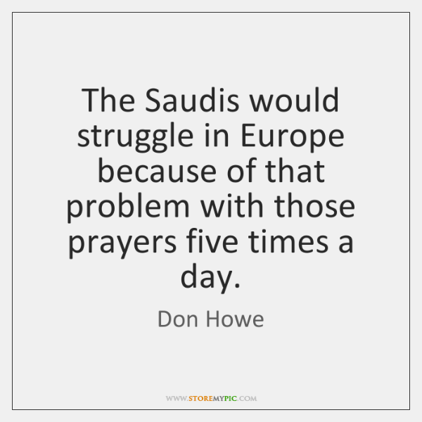 The Saudis would struggle in Europe because of that problem with those ...