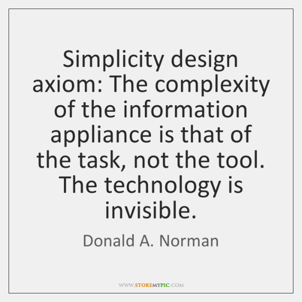 Simplicity design axiom: The complexity of the information appliance is that of ...