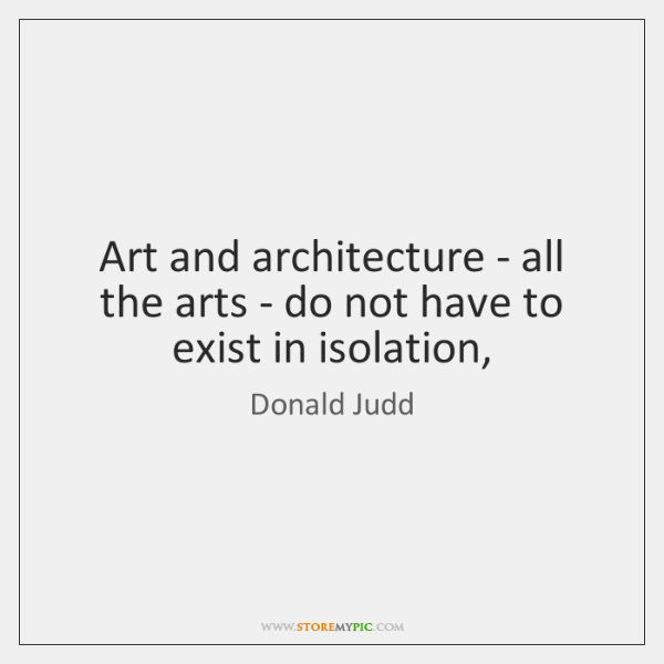 Art and architecture - all the arts - do not have to ...