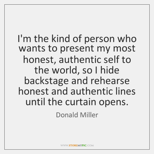 I'm the kind of person who wants to present my most honest, ...