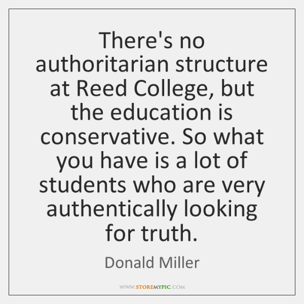 There's no authoritarian structure at Reed College, but the education is conservative. ...