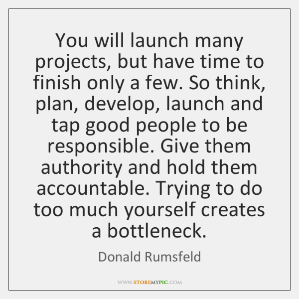 You will launch many projects, but have time to finish only a ...