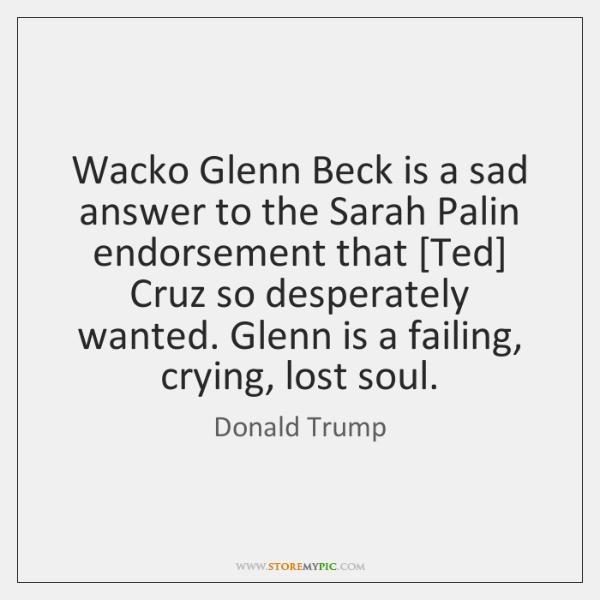 Wacko Glenn Beck is a sad answer to the Sarah Palin endorsement ...