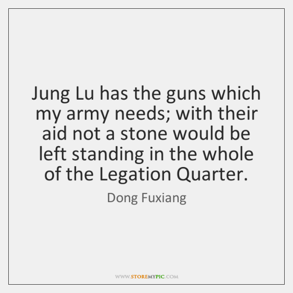 Jung Lu has the guns which my army needs; with their aid ...