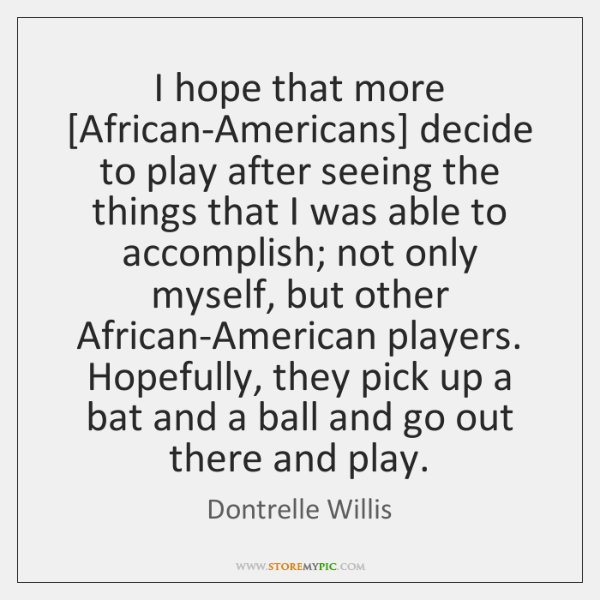 I hope that more [African-Americans] decide to play after seeing the things ...
