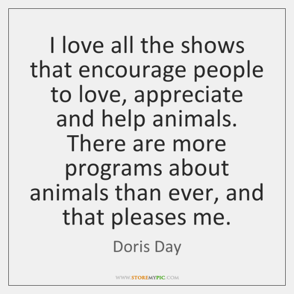 I love all the shows that encourage people to love, appreciate and ...