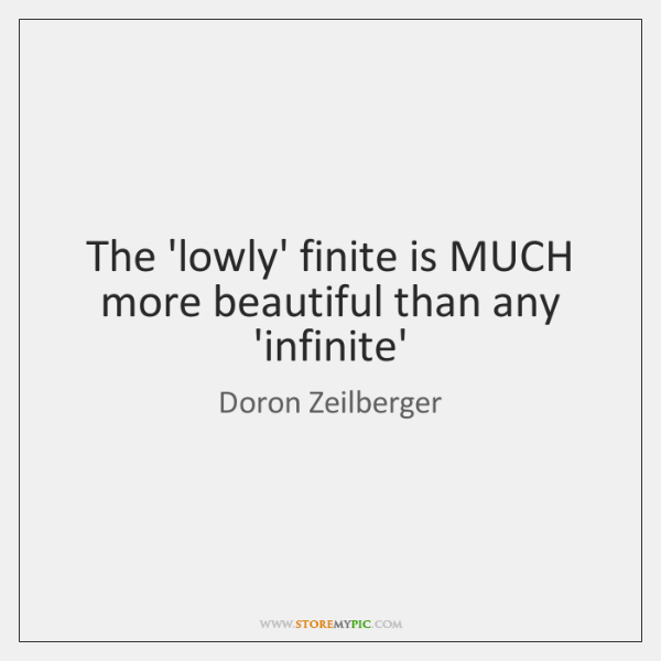 The 'lowly' finite is MUCH more beautiful than any 'infinite'