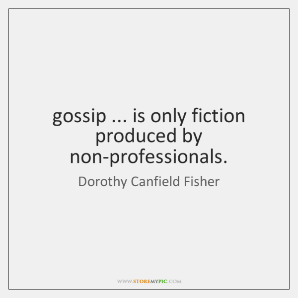 gossip ... is only fiction produced by non-professionals.