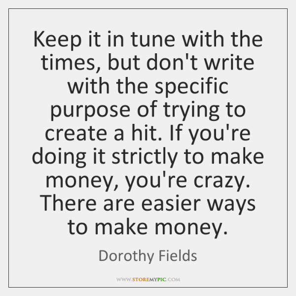 Keep it in tune with the times, but don't write with the ...