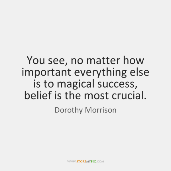You see, no matter how important everything else is to magical success,  ...