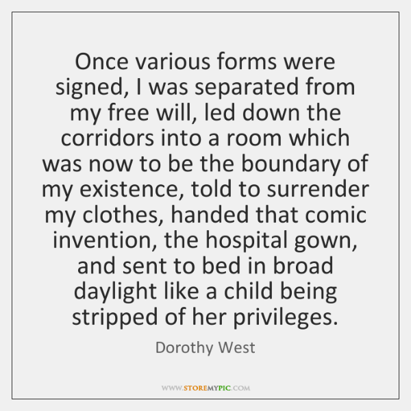 Once various forms were signed, I was separated from my free will, ...