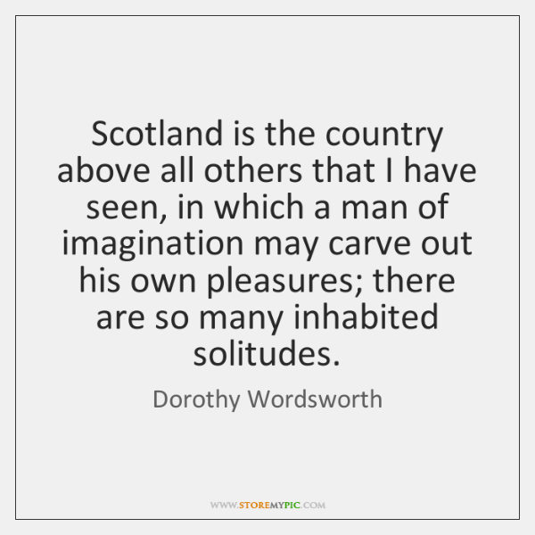 Scotland is the country above all others that I have seen, in ...