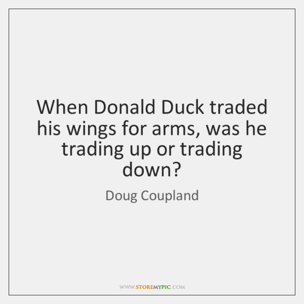When Donald Duck traded his wings for arms, was he trading up ...