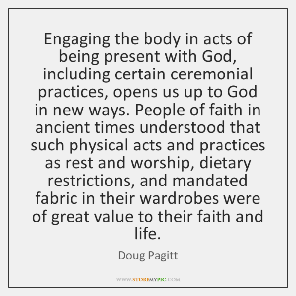 Engaging the body in acts of being present with God, including certain ...