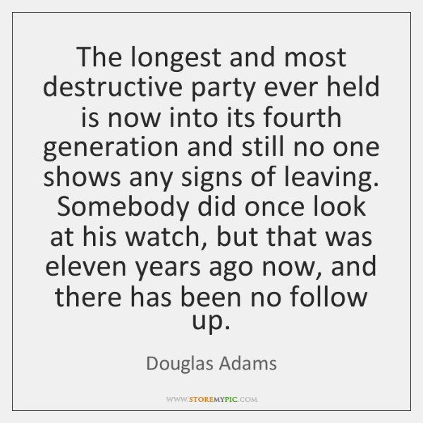 The longest and most destructive party ever held is now into its ...