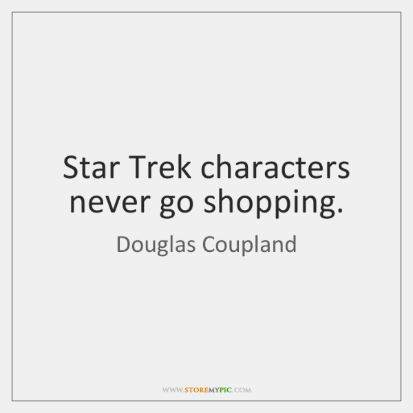 Star Trek characters never go shopping.