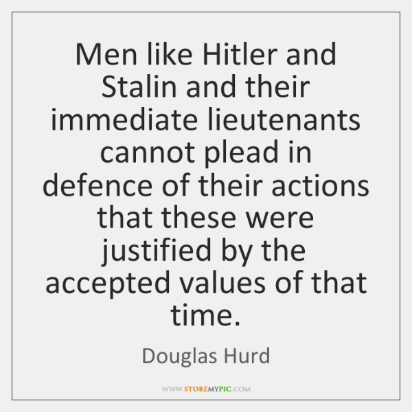 Men like Hitler and Stalin and their immediate lieutenants cannot plead in ...