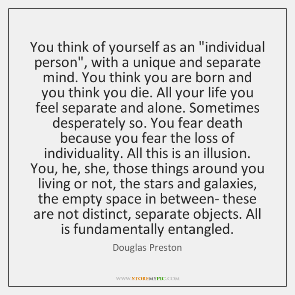 "You think of yourself as an ""individual person"", with a unique and ..."
