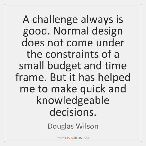 A challenge always is good. Normal design does not come under the ...