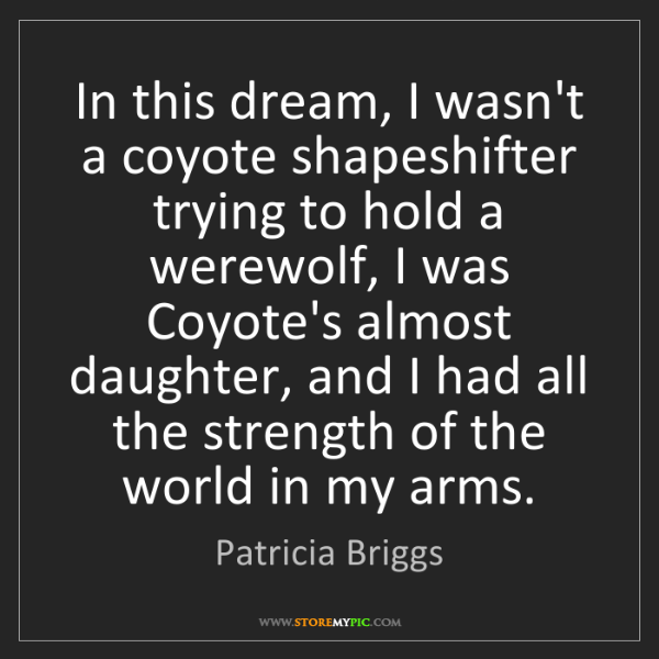 Patricia Briggs: In this dream, I wasn't a coyote shapeshifter trying...