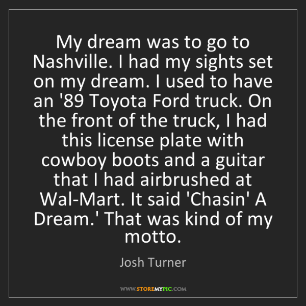 Josh Turner: My dream was to go to Nashville. I had my sights set...
