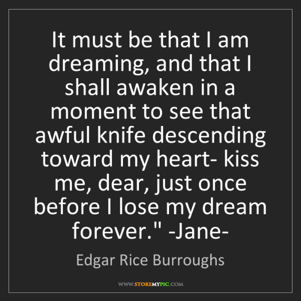 Edgar Rice Burroughs: 'It must be that I am dreaming, and that I shall awaken...
