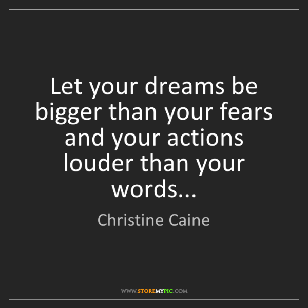 Christine Caine: Let your dreams be bigger than your fears and your actions...