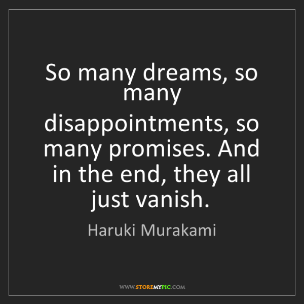 Haruki Murakami: So many dreams, so many disappointments, so many promises....