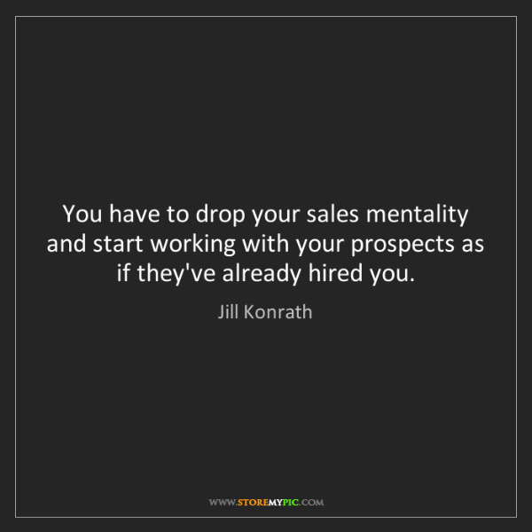 Jill Konrath: You have to drop your sales mentality and start working...