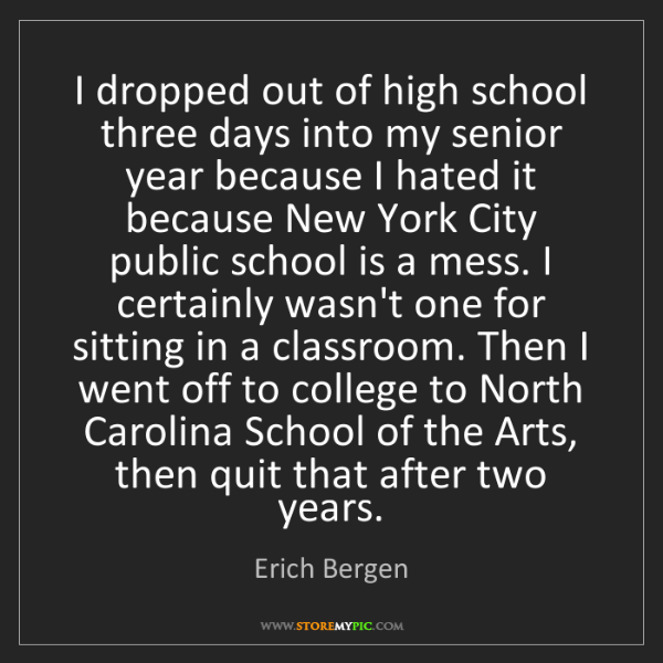Erich Bergen: I dropped out of high school three days into my senior...
