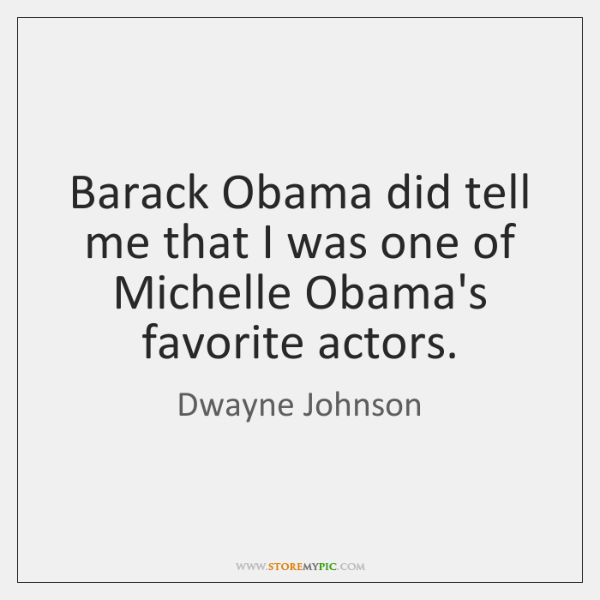 Barack Obama did tell me that I was one of Michelle Obama's ...