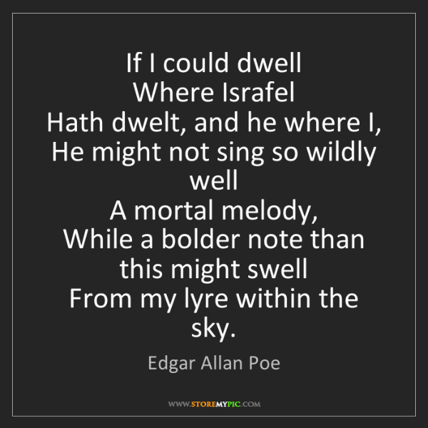 Edgar Allan Poe: If I could dwell   Where Israfel   Hath dwelt, and he...