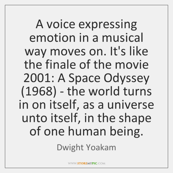 A voice expressing emotion in a musical way moves on. It's like ...