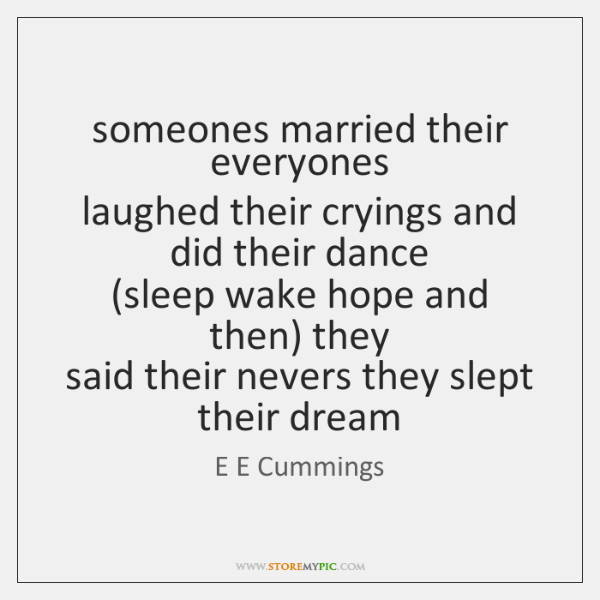 someones married their everyones  laughed their cryings and did their dance  (sleep ...
