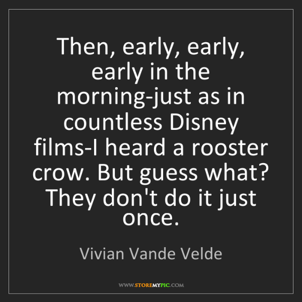 Vivian Vande Velde: Then, early, early, early in the morning-just as in countless...