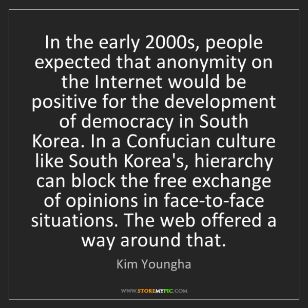 Kim Youngha: In the early 2000s, people expected that anonymity on...
