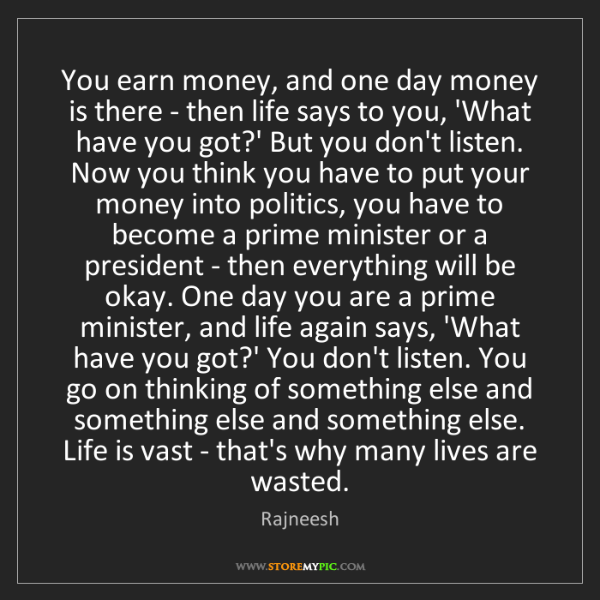 Rajneesh: You earn money, and one day money is there - then life...