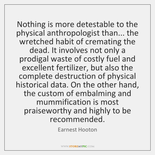 Nothing is more detestable to the physical anthropologist than... the wretched habit ...