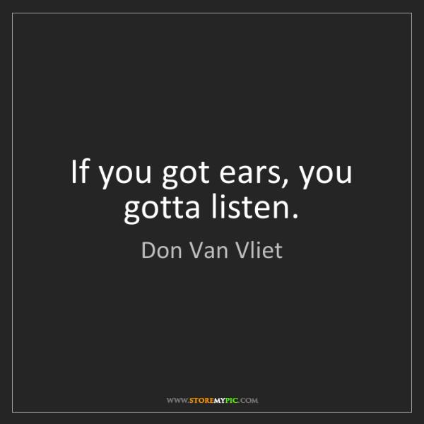 Don Van Vliet: If you got ears, you gotta listen.