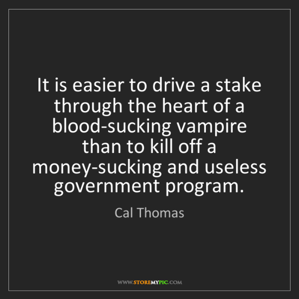 Cal Thomas: It is easier to drive a stake through the heart of a...