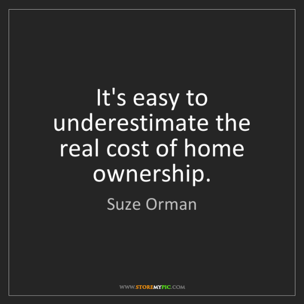 Suze Orman: It's easy to underestimate the real cost of home ownership.