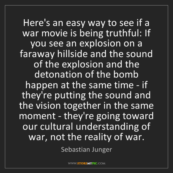 Sebastian Junger: Here's an easy way to see if a war movie is being truthful:...